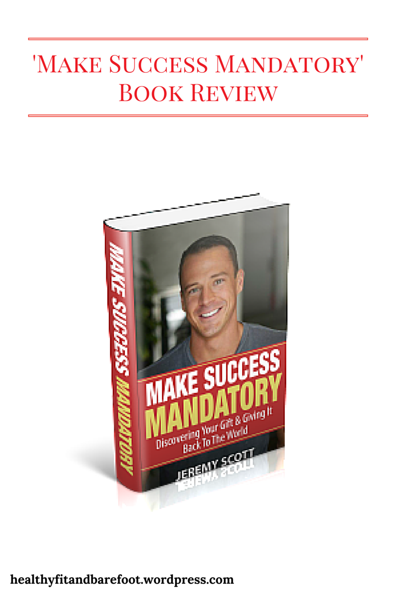 Make Success Mandatory Book Review from Healthy, Fit and Barefoot!