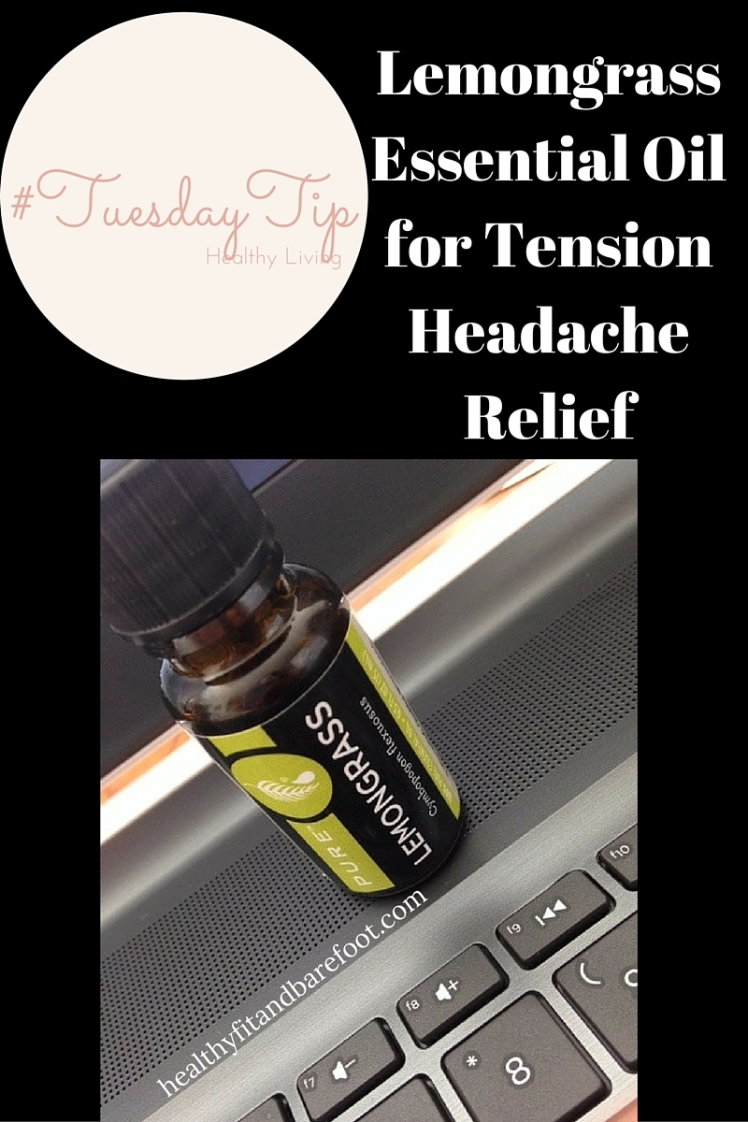 #TuesdayTip - Lemongrass Essential Oil for Tension Headaches | Healthy, Fit & Barefoot!