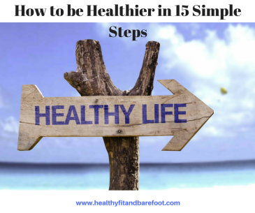 How to be Healthier in 15 Simple Steps | Healthy, Fit & Barefoot!