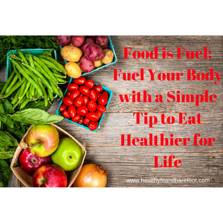 Fuel Your Body - A Simple tip to Eat Healthier for Life | Healthy, Fit & Barefoot!