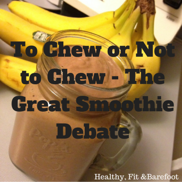To Chew or Not to Chew - The Great Smoothie Debate | Healthy, Fit & Barefoot!