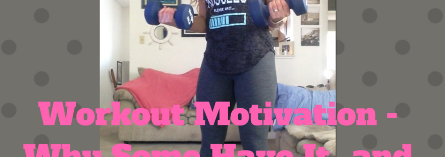 Workout Motivation - Why Some Have It...and Some Don't | Healthy, Fit & Barefoot!