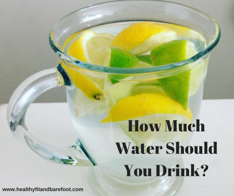 How Much Water Should You Drink?   Healthy, Fit & Barefoot!