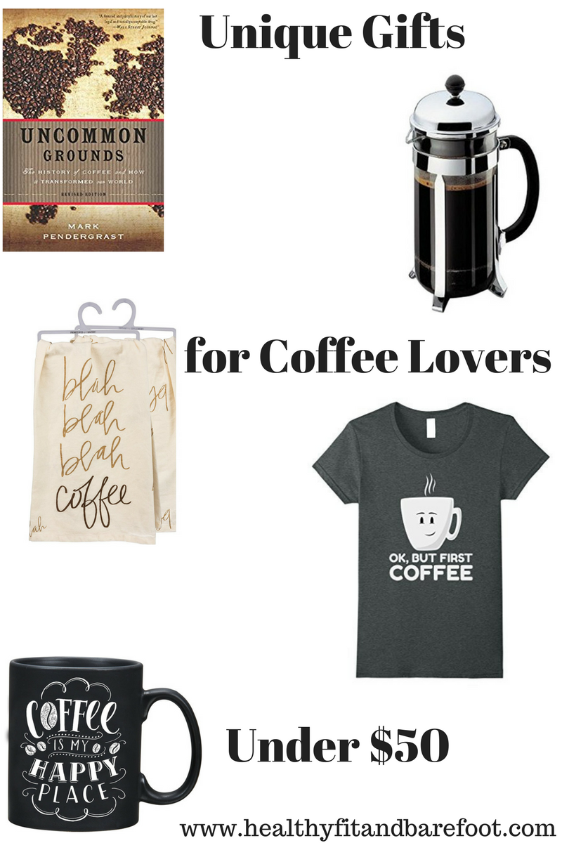 Unique Gifts for Coffee Lovers Under $50   Healthy, Fit & Barefoot!