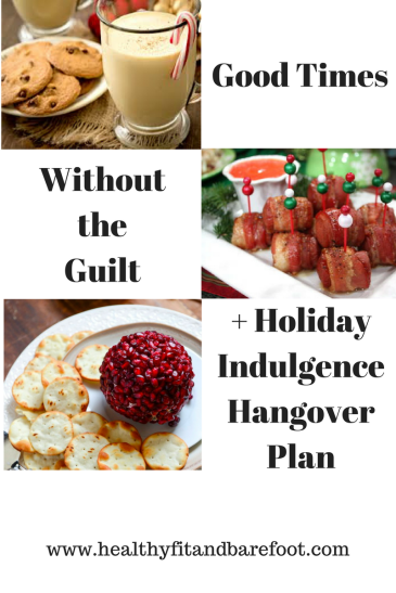 Good Times Without the Guilt + Holiday Indulgence Hangover Plan | Healthy, Fit & Barefoot!