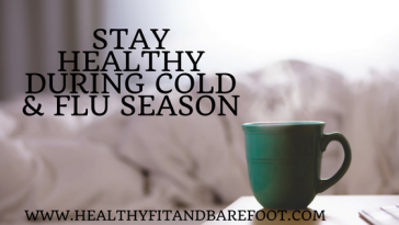 Stay Healthy During Cold & Flu Season | Healthy, Fit & Barefoot!
