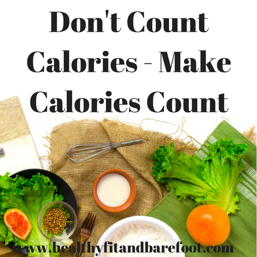 Don't Count Calories - Make Calories Count | Healthy, Fit & Barefoot!