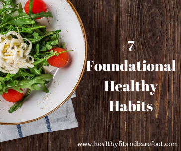 7 Foundational Healthy Habits | Healthy, Fit & Barefoot!
