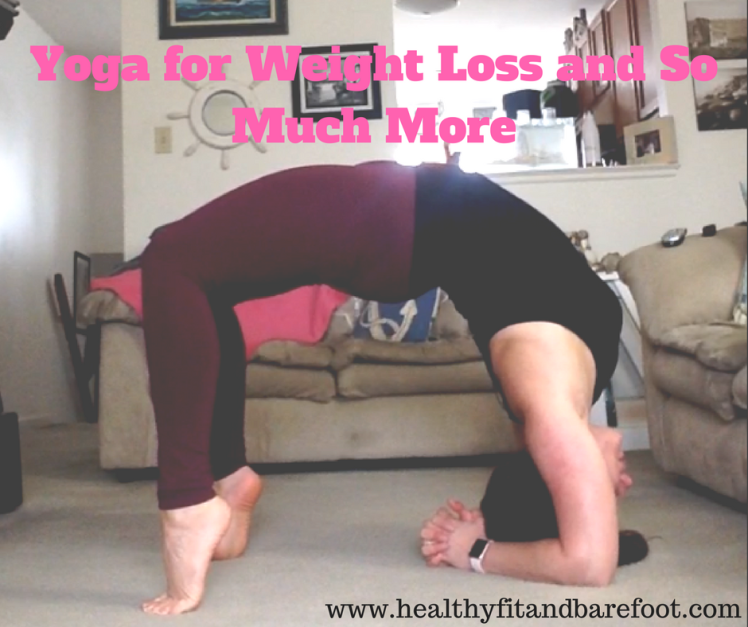 Yoga for Weight Loss and So Much More | Healthy, Fit & Barefoot!