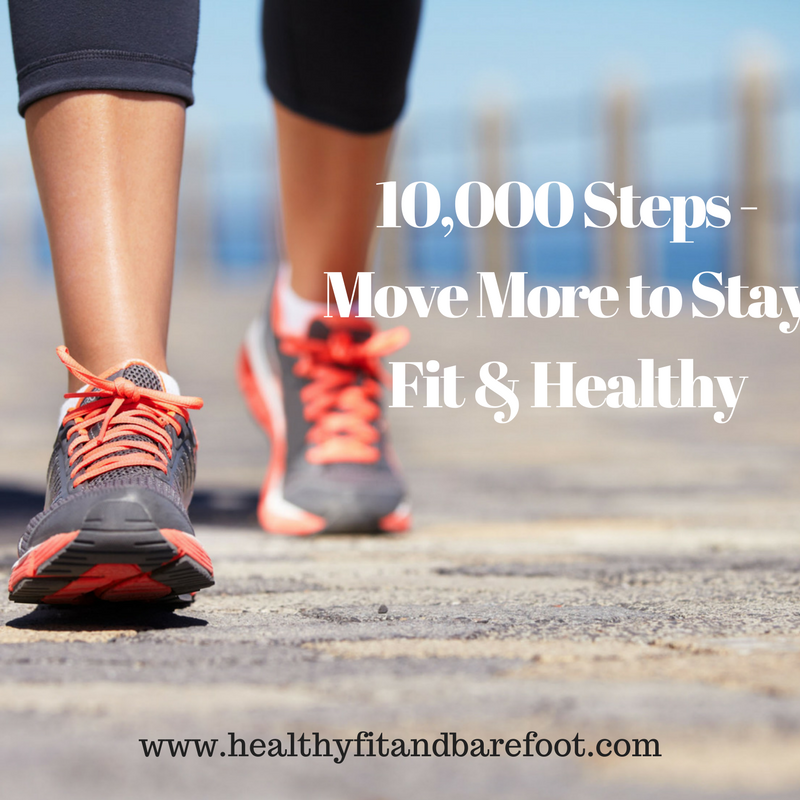 10,000 Steps - Move More to Stay Fit & Healthy | Healthy, Fit & Barefoot!