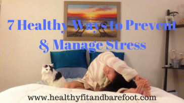 7 Healthy Ways to Prevent & Manage Stress | Healthy, Fit & Barefoot!
